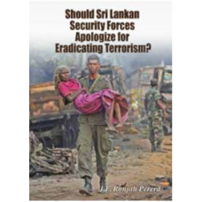 Should Sri Lankan  Security Forces  Apologize for  Eradicating Terrorism